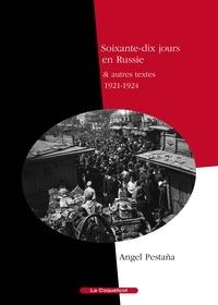 Angel Pestaña - Soixante-dix jours en Russie & autres textes (1921-1924).