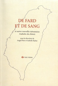 Angel Pino et Isabelle Rabut - De fard et de sang - Anthologie historique de la prose romanesque taïwanaise moderne Volume 3.