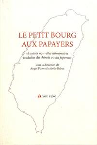 Angel Pino et Isabelle Rabut - Le petit bourg aux papayers - Anthologie historique de la prose romanesque taïwanaise moderne Volume 1.