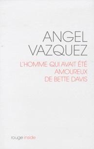 Angel Vazquez - L'homme qui avait été amoureux de Bette Davis.