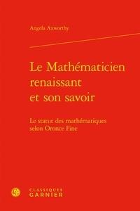 Angela Axworthy - Le Mathématicien renaissant et son savoir - Le statut des mathématiques selon Oronce Fine.