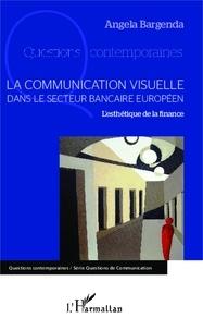 Angela Bargenda - La communication visuelle dans le secteur bancaire européen - L'esthétique de la finance.