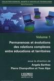 Angela Barthes et Pierre Champollion - Education - Volume 1, Permanences et évolutions des relations complexes entre éducations et territoires.