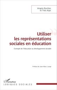 Angela Barthes et Yves Alpe - Utiliser les représentations sociales en éducation - Exemple de l'éducation au développement durable.
