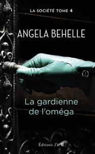 Angela Behelle - La société Tome 4 : La gardienne de l'Oméga.