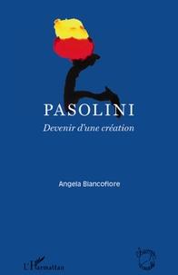 Angela Biancofiore - Pasolini - Devenir d'une création.