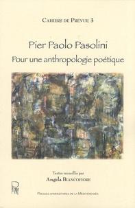 Angela Biancofiore - Pier Paolo Pasolini - Pour une anthropologie poétique.