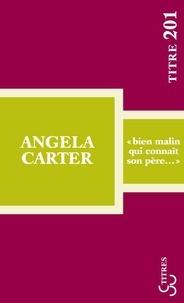 """Angela Carter - """"Bien malin qui connaît son père...""""."""