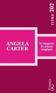 Angela Carter - Le magasin de jouets magique.