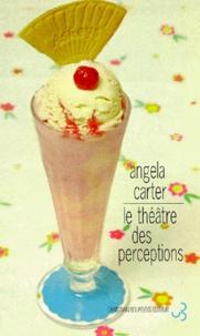 Angela Carter - Le théâtre des perceptions.