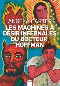 Angela Carter - Les machines à désir infernales du docteur Hoffman.