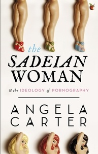 Angela Carter - The Sadeian Woman - An Exercise in Cultural History.