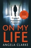 Angela Clarke - On My Life - the gripping fast-paced thriller with a killer twist.