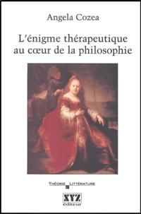 Angela Cozea - L'énigme thérapeutique au coeur de la philosophie.