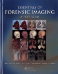 Angela D Levy et H Theodore Harcke - Essentials of Forensic Imaging - A Text-Atlas.