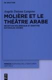 Angela Daiana Langone - Molière et le théâtre arabe - Réception moliéresque et identités nationales arabes.