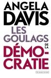 Angela Davis - Les goulags de la démocratie - Réflexions et entretiens.