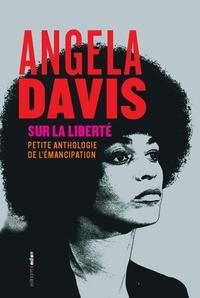 Angela Davis - Sur la liberté - Petite anthologie de l'émancipation.