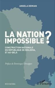Angela Demian - La nation impossible ? - Construction nationale en République de Moldova, et au-delà.