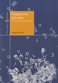 Angela Ferrari - Linguistica del testo - Principi, fenomeni, strutture.