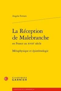 Angela Ferraro - La Réception de Malebranche en France au XVIIIe siècle - Métaphysique et épistémologie.