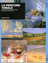 Angela Gair - La peinture tonale - Découvrez les secrets de la lumière, de la couleur et des formes.