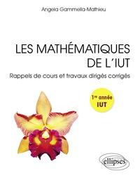 Les mathématiques de l'IUT- Rappels de cours et travaux dirigés corrigés, 1re année - Angela Gammella-Mathieu |