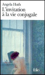 Angela Huth - L'invitation à la vie conjugale.