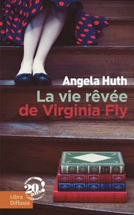 Angela Huth - La vie rêvée de Virginia Fly.