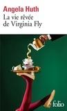 Angela Huth - La vie rêvée de Virginia Fly.