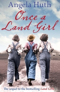 Angela Huth - Once a Land Girl.