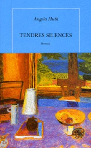 Angela Huth - Tendres silences.