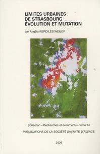 Angéla Kerdilès Weiler - Limites urbaines de Strasbourg, évolution et mutation.