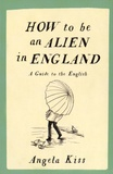 Angela Kiss - How to be an Alien in England - A Guide to the English.