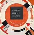 Angela Lampe - Chagall, Lissitzky, Malévitch - L'avant-garde russe à Vitebsk, 1918-1922.