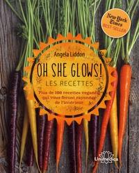 Angela Liddon - Oh she glows ! Les recettes - Plus de 100 recettes véganes qui vous feront rayonner de l'intérieur.