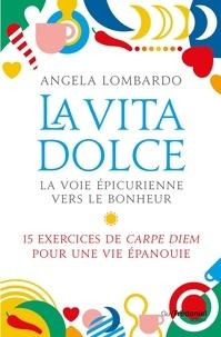 Ebook for mobile jar téléchargement gratuit La vita Dolce  - La voie épicurienne vers le bonheur par Angela Lombardo