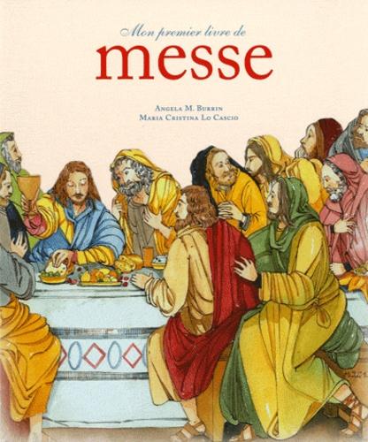 Angela M Burrin et Maria-Cristina Lo Cascio - Mon premier livre de messe.
