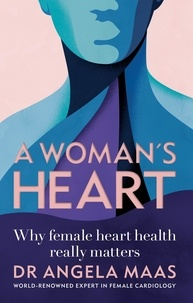 Angela Maas - A Woman's Heart - Why female heart health really matters.