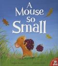 Angela McAllister et Caroline Pedler - A Mouse so Small.