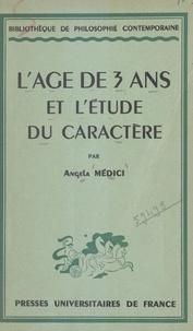 Angéla Médici et Emile Bréhier - L'âge de trois ans et l'étude du caractère.
