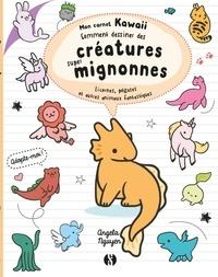 Angela Nguyen - Comment dessiner des créatures super mignonnes - Licornes, pégases et autres animaux fantastiques.