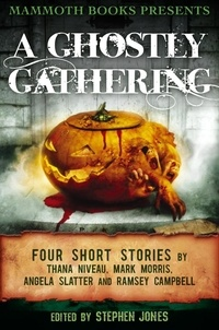 Angela Slatter et Mark Morris - Mammoth Books presents A Ghostly Gathering - Four Stories by Thana Niveau, Mark Morris, Angela Slatter and Ramsey Campbell.