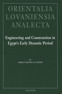 Angela Sophia La Loggia - Engineering and Construction in Egypt's Early Dynastic Period.