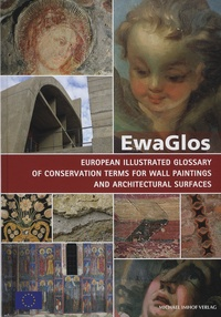 Angela Weyer et Pilar Roig Picazo - EwaGlos, European Illustrated Glossary of Conservation Terms for Wall Painting and Architectural Surfaces - English definitions with translations into Bulgarian, Croatian, French, German, Hungarian, Italian, Polish, Romanian, Spanish and Turkish.