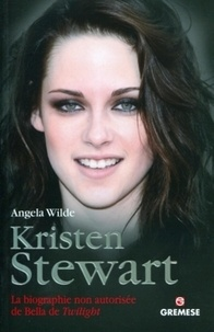 Angela Wilde - Kristen Stewart - La biographie non autorisée de Bella de Twilight.