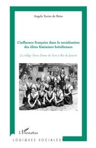 Angela Xavier de Brito - L'influence française dans la socialisation des élites féminines brésiliennes - Le collège Notre Dame de Sion à Rio de Janeiro.