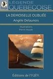 Angèle Delaunois - La Demoiselle oubliée - Légende québécoise.
