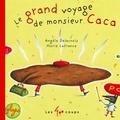 Angèle Delaunois et Marie Lafrance - Le grand voyage de monsieur Caca.