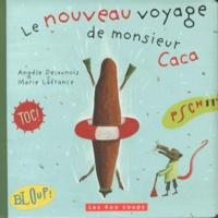 Angèle Delaunois et Marie Lafrance - Le nouveau voyage de monsieur Caca.